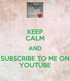 Poster: KEEP CALM AND SUBSCRIBE TO ME ON YOUTUBE
