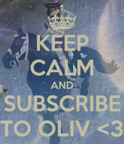 Poster: KEEP CALM AND SUBSCRIBE TO OLIV <3