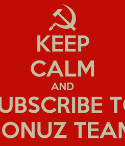Poster: KEEP CALM AND SUBSCRIBE TO SHONUZ TEAM!!!