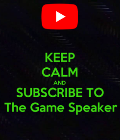 Poster: KEEP CALM AND SUBSCRIBE TO The Game Speaker
