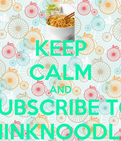Poster: KEEP CALM AND SUBSCRIBE TO THINKNOODLES