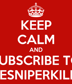 Poster: KEEP CALM AND SUBSCRIBE TO UAESNIPERKILLER