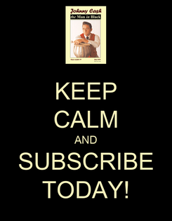 Poster: KEEP CALM AND SUBSCRIBE TODAY!