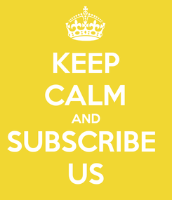 Poster: KEEP CALM AND SUBSCRIBE  US