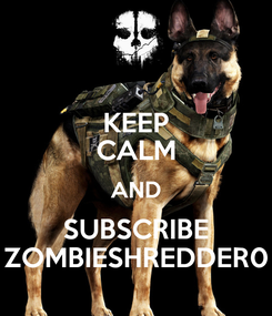 Poster: KEEP CALM AND SUBSCRIBE ZOMBIESHREDDER0