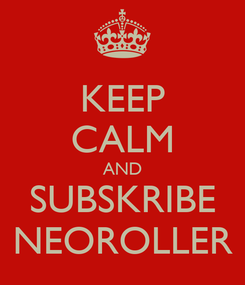 Poster: KEEP CALM AND SUBSKRIBE NEOROLLER
