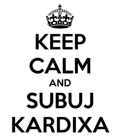 Poster: KEEP CALM AND SUBUJ KARDIXA