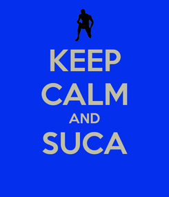 Poster: KEEP CALM AND SUCA