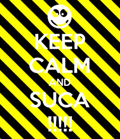 Poster: KEEP CALM AND SUCA !!!!!