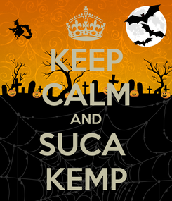 Poster: KEEP CALM AND SUCA  KEMP