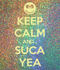 Poster: KEEP CALM AND... SUCA YEA