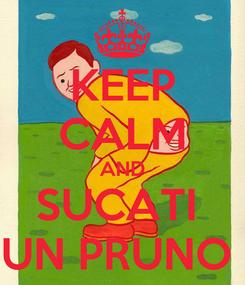 Poster: KEEP CALM AND SUCATI  UN PRUNO