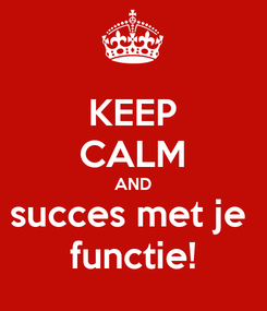 Poster: KEEP CALM AND succes met je  functie!
