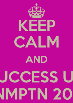 Poster: KEEP CALM AND SUCCESS UN SNMPTN 2014