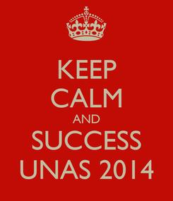 Poster: KEEP CALM AND SUCCESS UNAS 2014