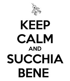 Poster: KEEP CALM AND SUCCHIA BENE