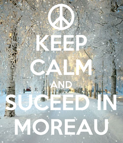 Poster: KEEP CALM AND SUCEED IN MOREAU