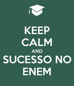 Poster: KEEP CALM AND SUCESSO NO ENEM