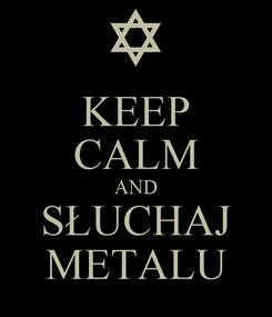 Poster: KEEP CALM AND SŁUCHAJ METALU