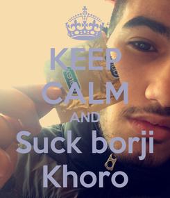 Poster: KEEP CALM AND Suck borji Khoro
