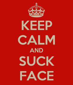 Poster: KEEP CALM AND SUCK FACE