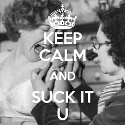 Poster: KEEP CALM AND SUCK IT U