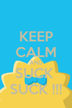 Poster: KEEP CALM AND SUCK  SUCK !!!