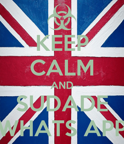 Poster: KEEP CALM AND SUDADE WHATS APP