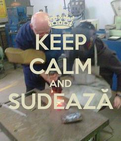 Poster: KEEP CALM AND SUDEAZĂ