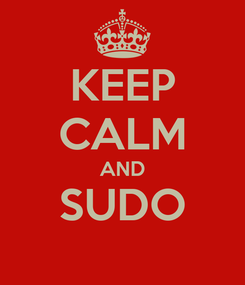Poster: KEEP CALM AND SUDO