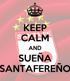 Poster: KEEP CALM AND SUEÑA SANTAFEREÑO