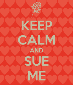 Poster: KEEP CALM AND SUE ME