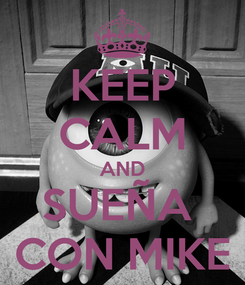 Poster: KEEP CALM AND SUEÑA  CON MIKE
