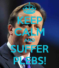 Poster: KEEP CALM AND SUFFER PLEBS!
