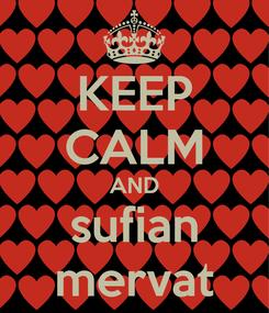 Poster: KEEP CALM AND sufian mervat