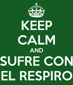 Poster: KEEP CALM AND SUFRE CON EL RESPIRO