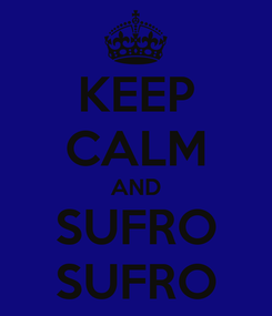 Poster: KEEP CALM AND SUFRO SUFRO