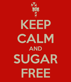 Poster: KEEP CALM AND SUGAR FREE