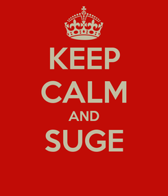 Poster: KEEP CALM AND SUGE