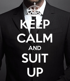 Poster: KEEP CALM AND SUIT UP