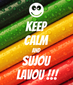 Poster: KEEP CALM AND SUJOU  LAVOU !!!