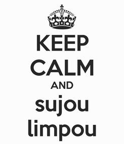 Poster: KEEP CALM AND sujou limpou