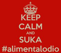 Poster: KEEP CALM AND SUKA #alimentalodio
