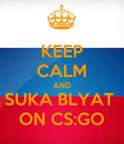 Poster: KEEP CALM AND SUKA BLYAT  ON CS:GO
