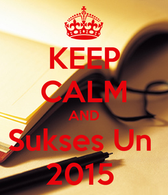 Poster: KEEP CALM AND Sukses Un  2015