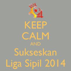 Poster: KEEP CALM AND Sukseskan Liga Sipil 2014