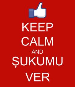 Poster: KEEP CALM AND ŞUKUMU VER