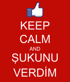 Poster: KEEP CALM AND ŞUKUNU VERDİM