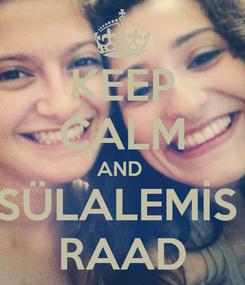 Poster: KEEP CALM AND  SÜLALEMİS  RAAD