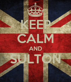 Poster: KEEP CALM AND SULTON